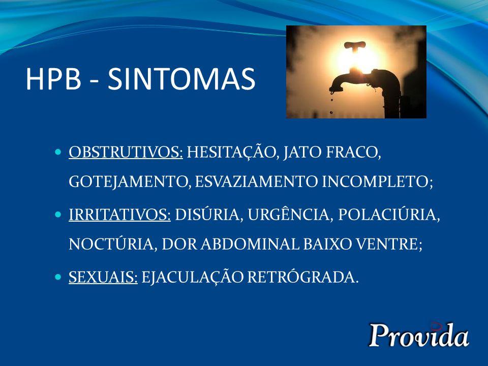 HPB - SINTOMAS OBSTRUTIVOS: HESITAÇÃO, JATO FRACO, GOTEJAMENTO, ESVAZIAMENTO INCOMPLETO;