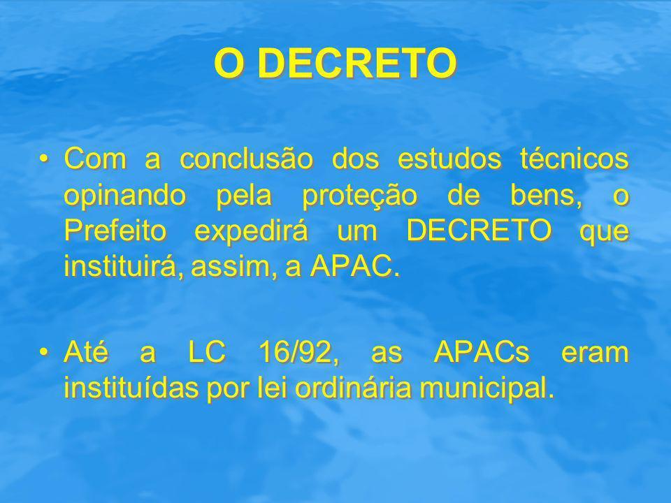 O DECRETO Com a conclusão dos estudos técnicos opinando pela proteção de bens, o Prefeito expedirá um DECRETO que instituirá, assim, a APAC.