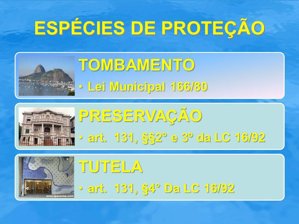ESPÉCIES DE PROTEÇÃO TOMBAMENTO. Lei Municipal 166/80. PRESERVAÇÃO. art. 131, §§2° e 3º da LC 16/92.