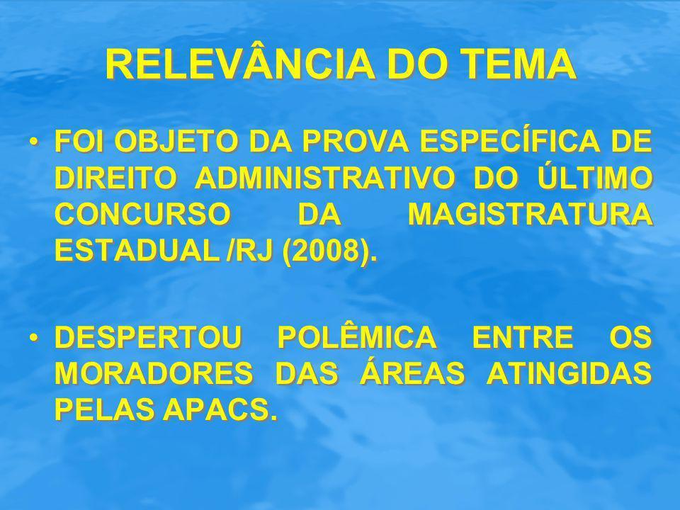 RELEVÂNCIA DO TEMA FOI OBJETO DA PROVA ESPECÍFICA DE DIREITO ADMINISTRATIVO DO ÚLTIMO CONCURSO DA MAGISTRATURA ESTADUAL /RJ (2008).