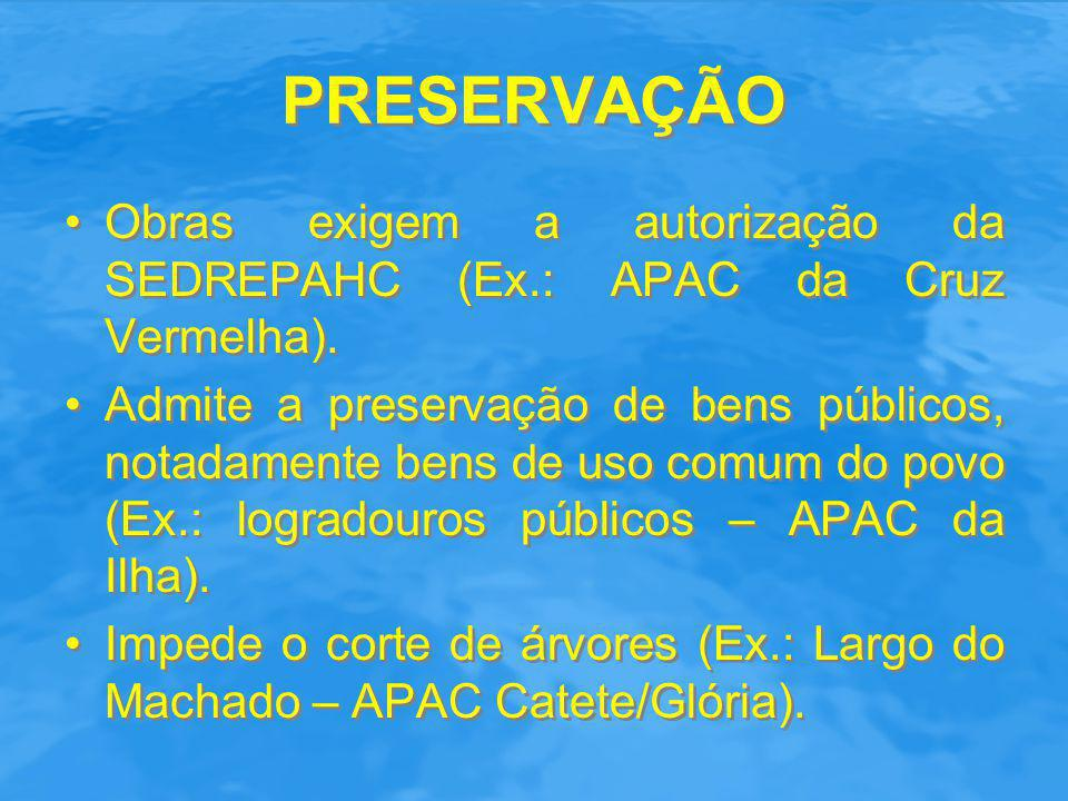 PRESERVAÇÃO Obras exigem a autorização da SEDREPAHC (Ex.: APAC da Cruz Vermelha).