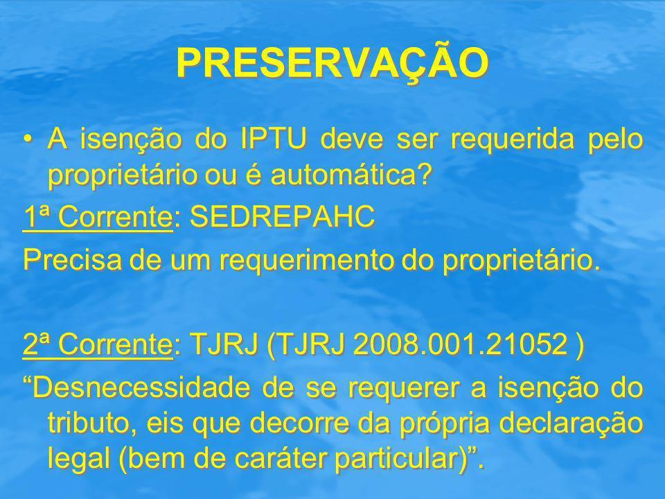 PRESERVAÇÃO A isenção do IPTU deve ser requerida pelo proprietário ou é automática 1ª Corrente: SEDREPAHC.