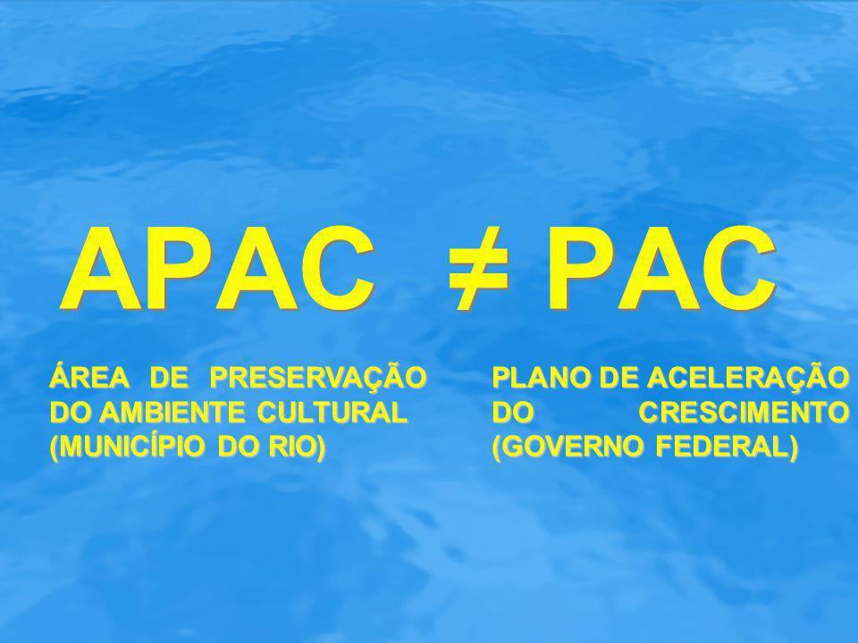 APAC ≠ PAC ÁREA DE PRESERVAÇÃO DO AMBIENTE CULTURAL (MUNICÍPIO DO RIO)