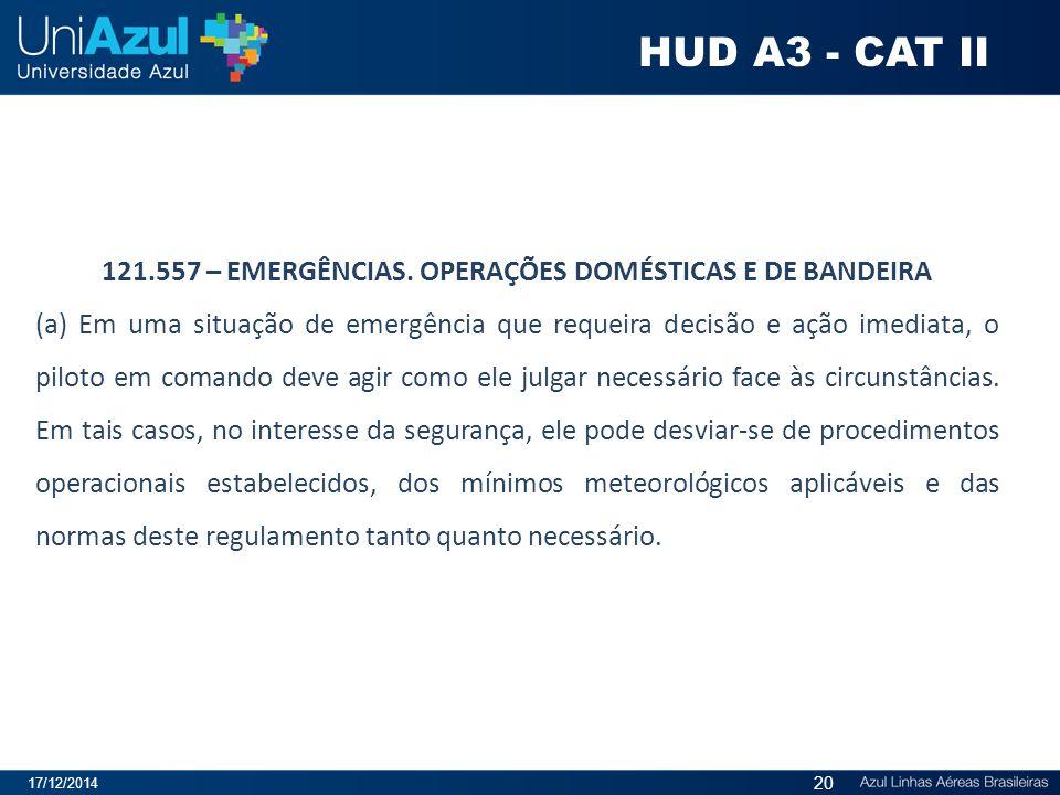 121.557 – EMERGÊNCIAS. OPERAÇÕES DOMÉSTICAS E DE BANDEIRA
