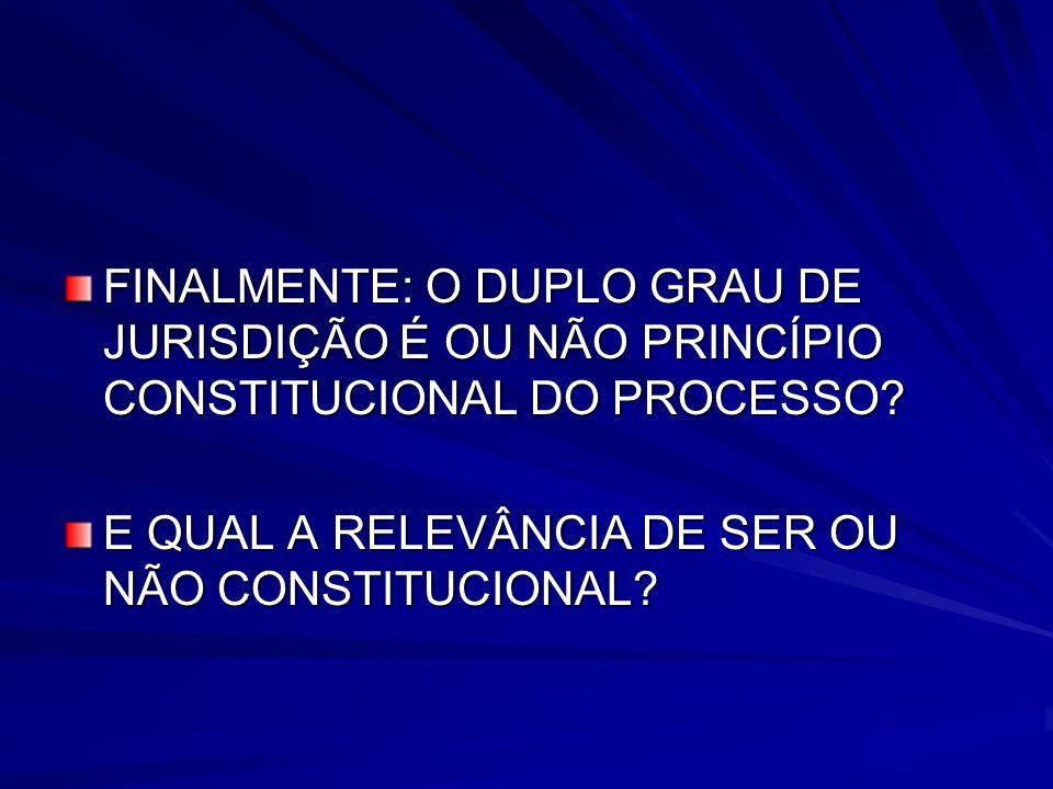 FINALMENTE: O DUPLO GRAU DE JURISDIÇÃO É OU NÃO PRINCÍPIO CONSTITUCIONAL DO PROCESSO