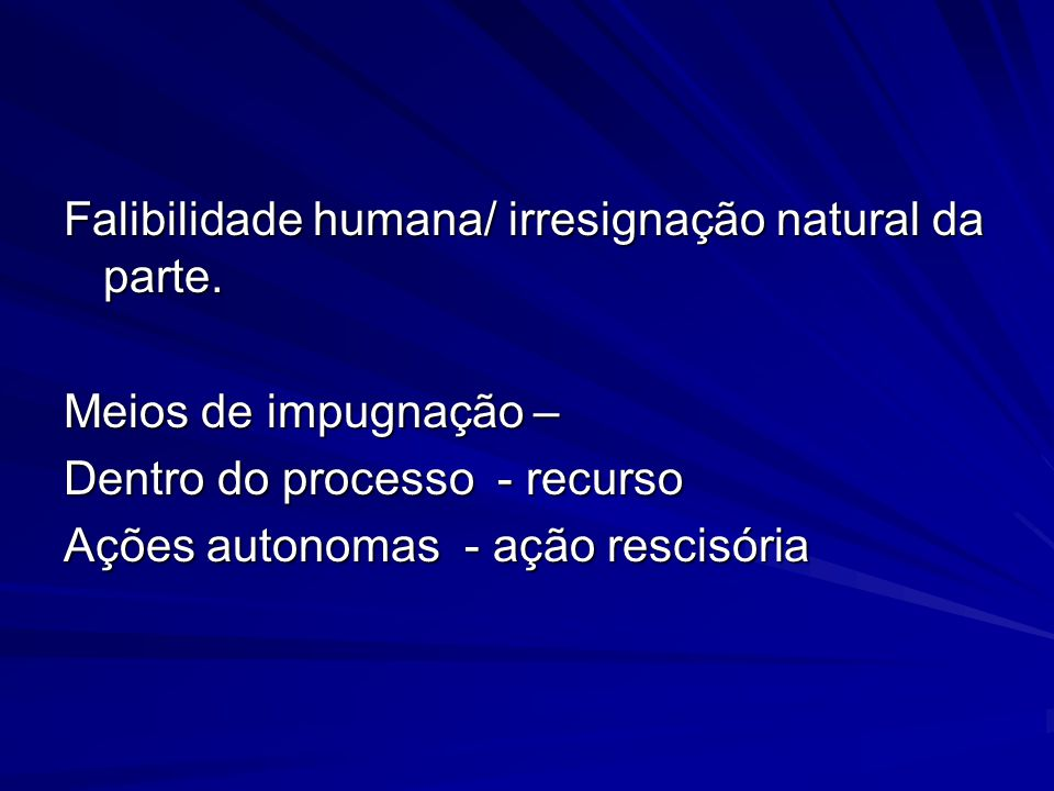 Falibilidade humana/ irresignação natural da parte