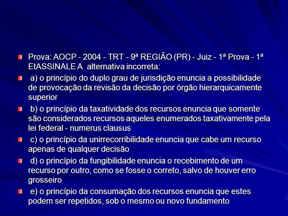 Prova: AOCP - 2004 - TRT - 9ª REGIÃO (PR) - Juiz - 1ª Prova - 1ª EtASSINALE A alternativa incorreta:
