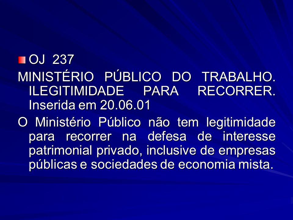 OJ 237 MINISTÉRIO PÚBLICO DO TRABALHO. ILEGITIMIDADE PARA RECORRER. Inserida em 20.06.01.