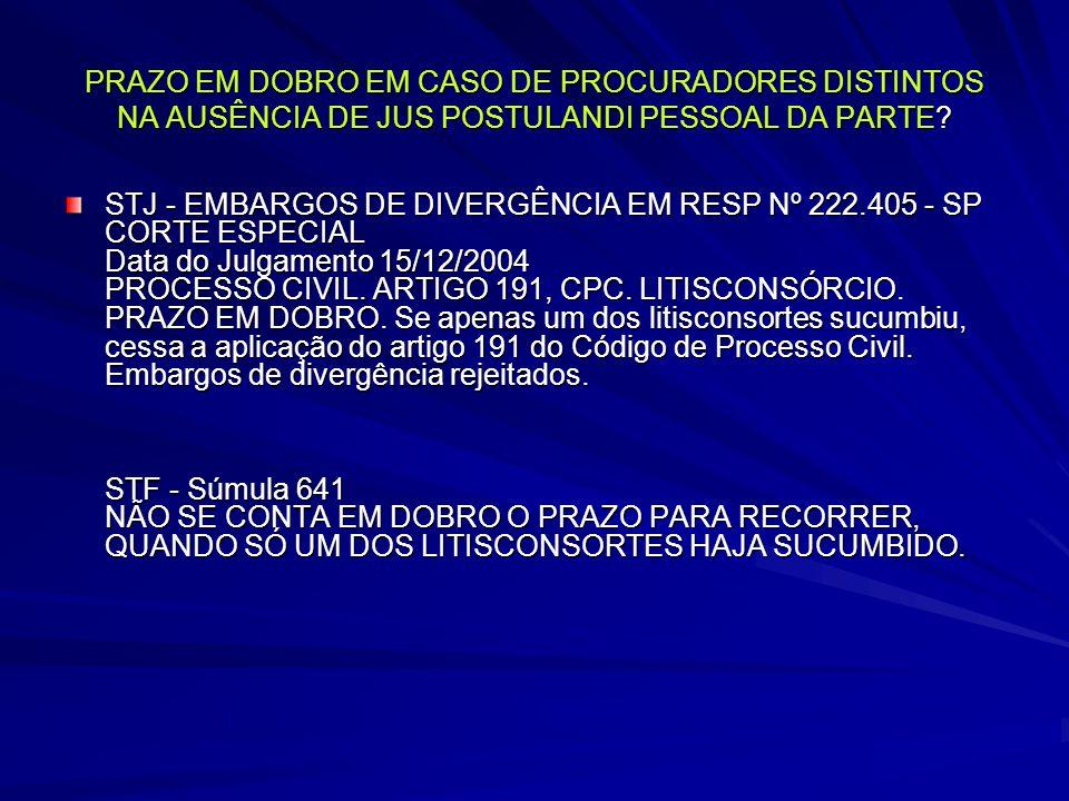 PRAZO EM DOBRO EM CASO DE PROCURADORES DISTINTOS NA AUSÊNCIA DE JUS POSTULANDI PESSOAL DA PARTE
