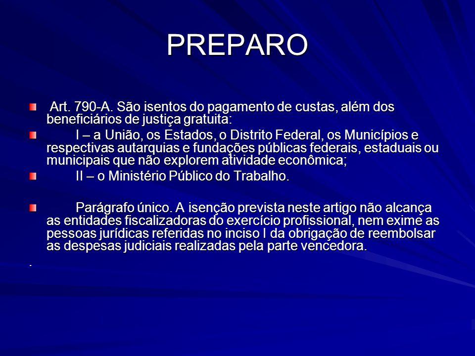 PREPARO Art. 790-A. São isentos do pagamento de custas, além dos beneficiários de justiça gratuita: