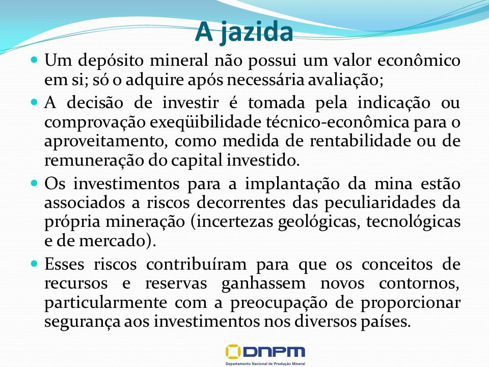 A jazida Um depósito mineral não possui um valor econômico em si; só o adquire após necessária avaliação;