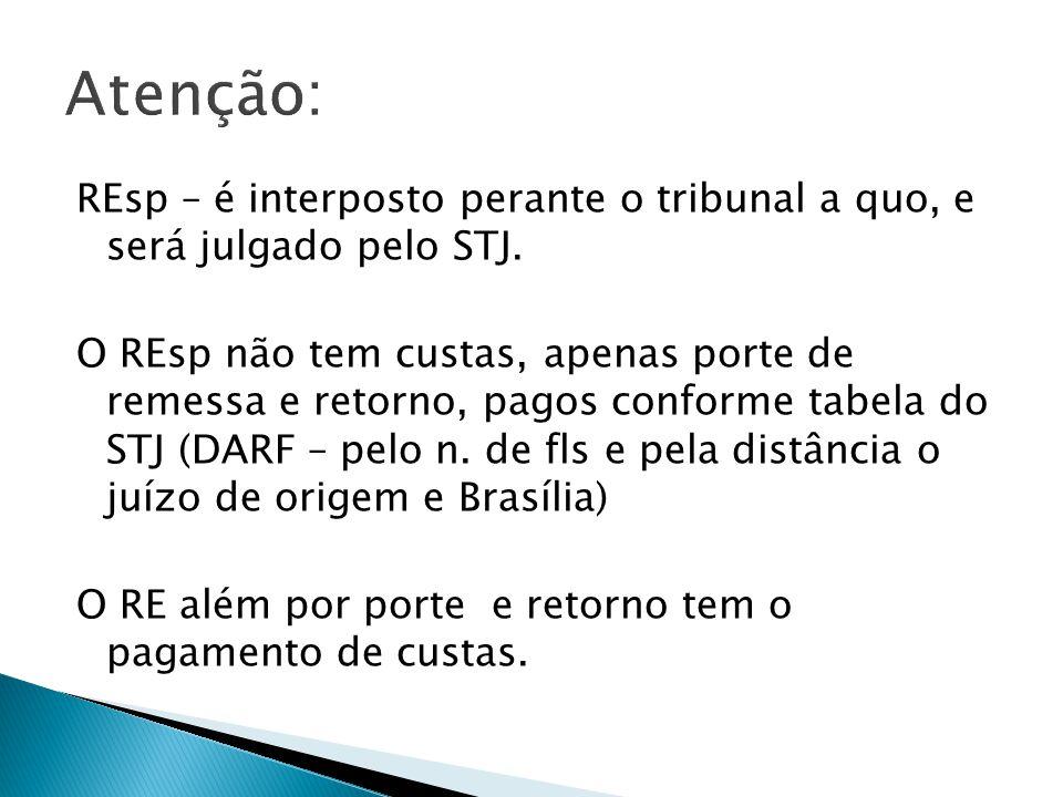 Atenção: REsp – é interposto perante o tribunal a quo, e será julgado pelo STJ.
