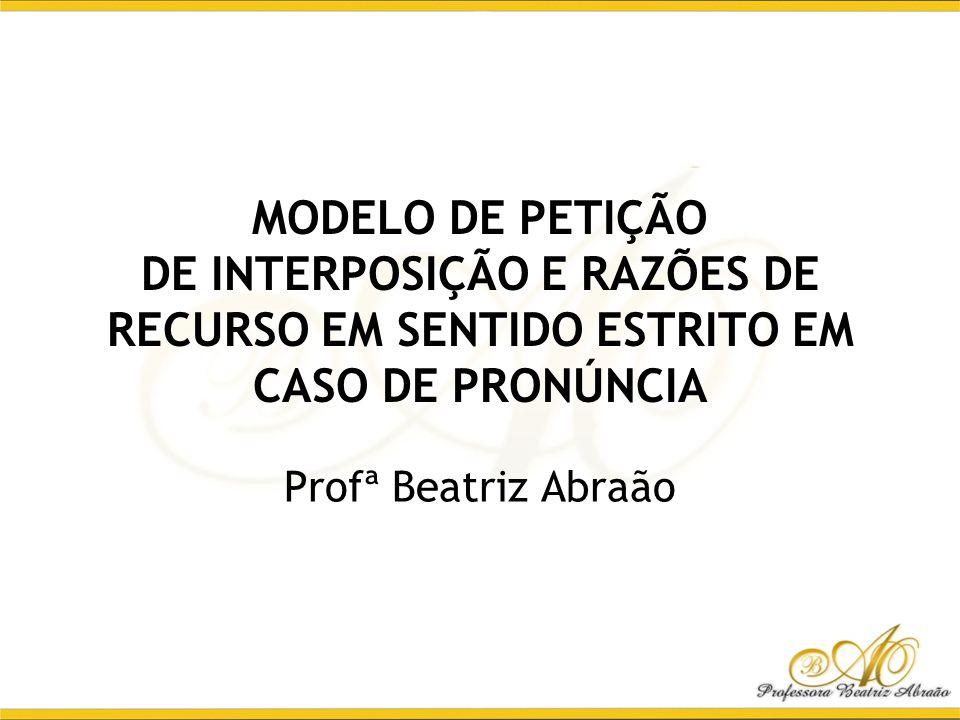 MODELO DE PETIÇÃO DE INTERPOSIÇÃO E RAZÕES DE RECURSO EM SENTIDO ESTRITO EM CASO DE PRONÚNCIA