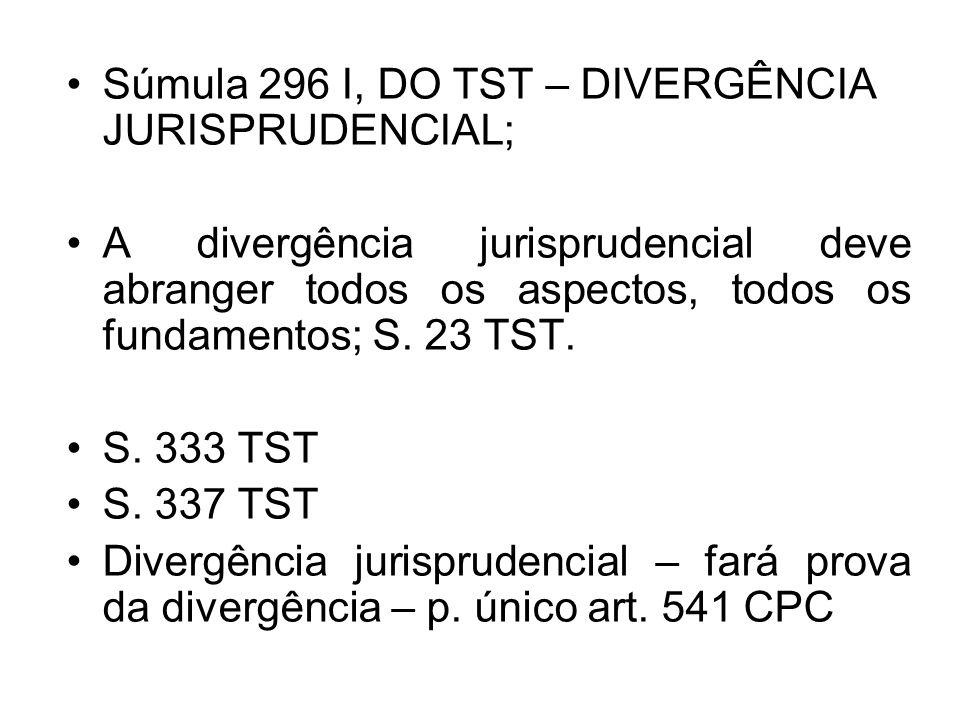 Súmula 296 I, DO TST – DIVERGÊNCIA JURISPRUDENCIAL;