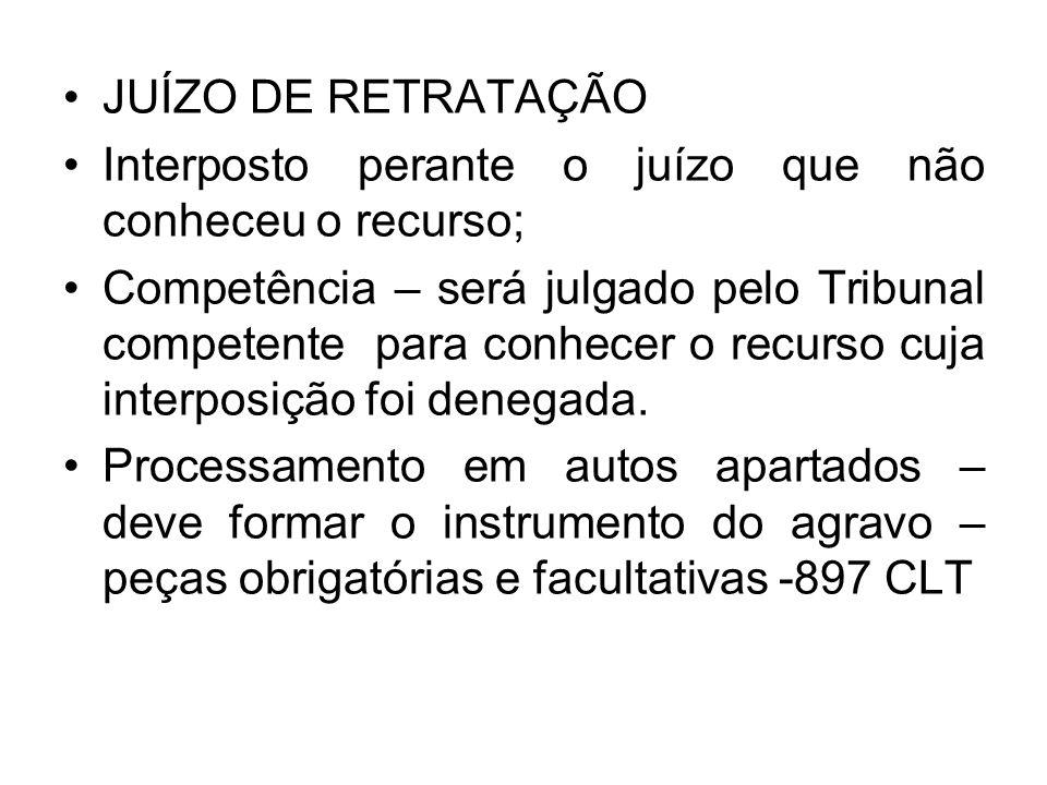 JUÍZO DE RETRATAÇÃO Interposto perante o juízo que não conheceu o recurso;