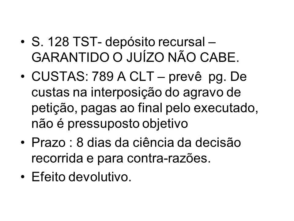 S. 128 TST- depósito recursal – GARANTIDO O JUÍZO NÃO CABE.