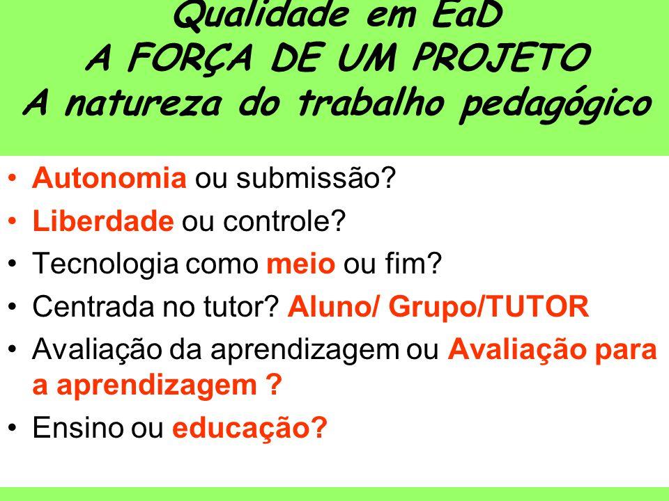 Qualidade em EaD A FORÇA DE UM PROJETO A natureza do trabalho pedagógico
