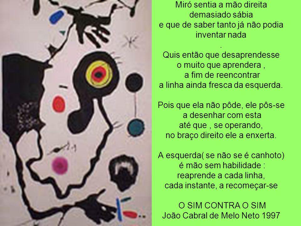 Miró sentia a mão direita demasiado sábia e que de saber tanto já não podia inventar nada .