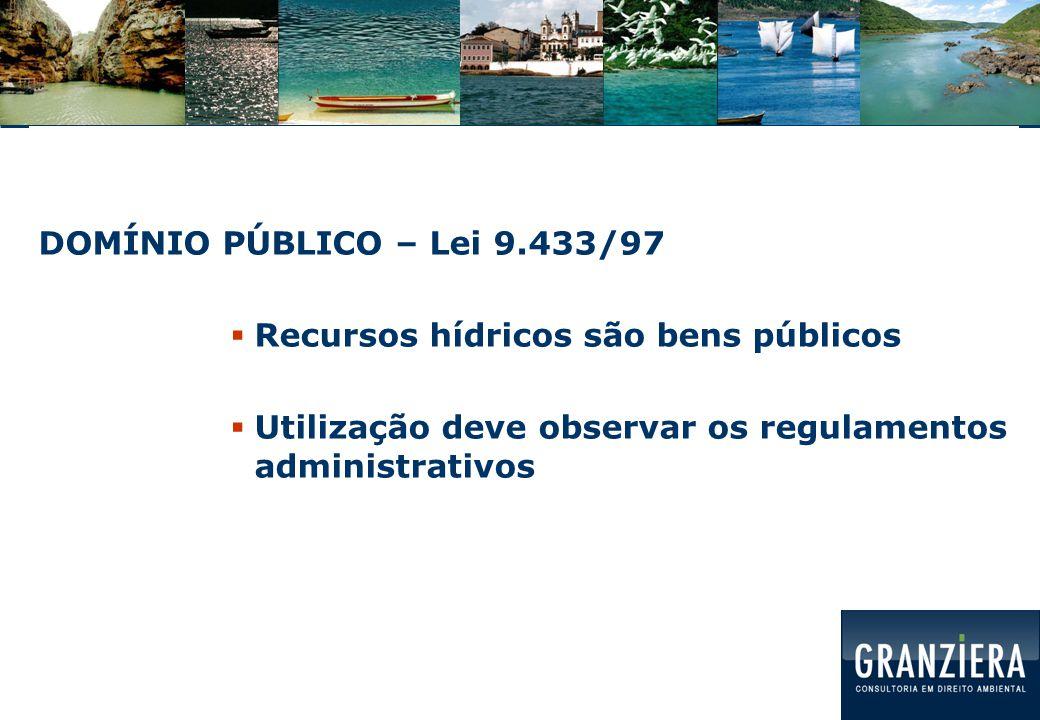 DOMÍNIO PÚBLICO – Lei 9.433/97 Recursos hídricos são bens públicos.