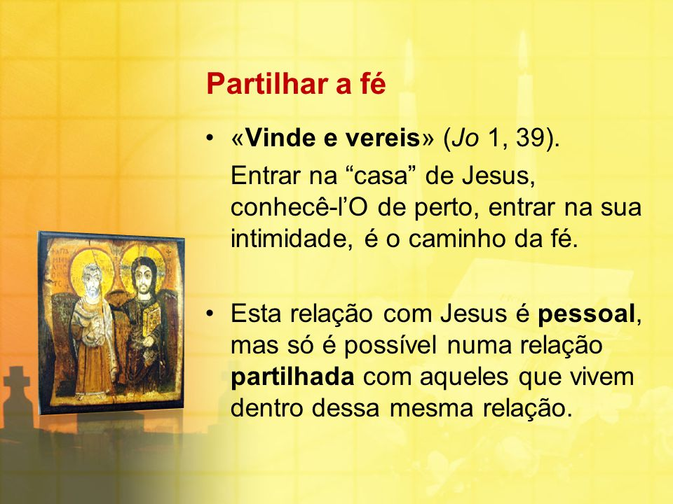 Partilhar a fé «Vinde e vereis» (Jo 1, 39).