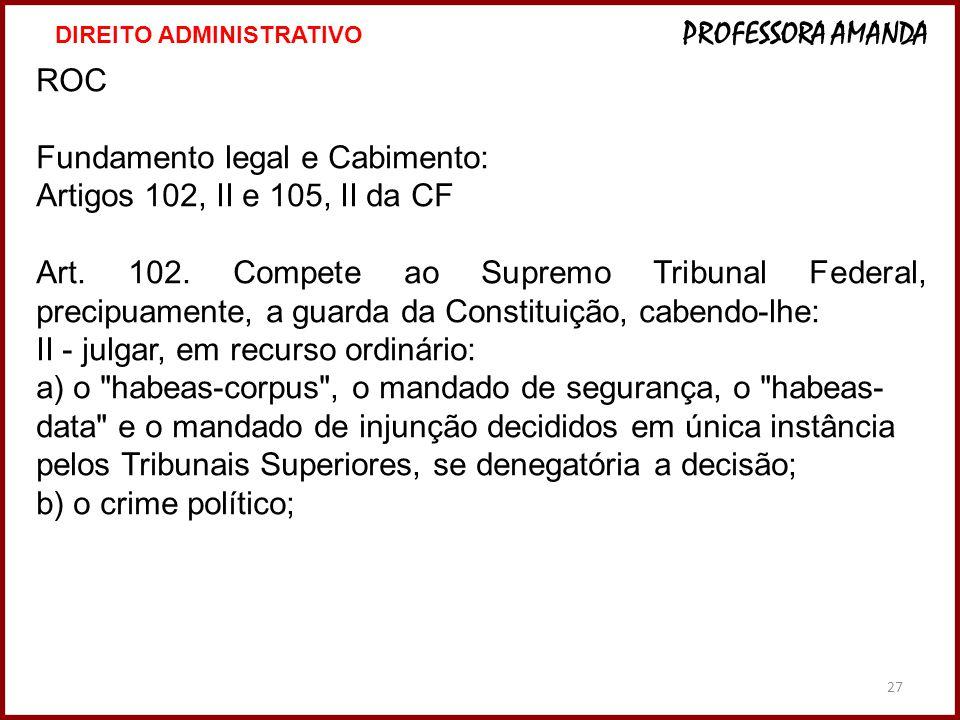 Fundamento legal e Cabimento: Artigos 102, II e 105, II da CF