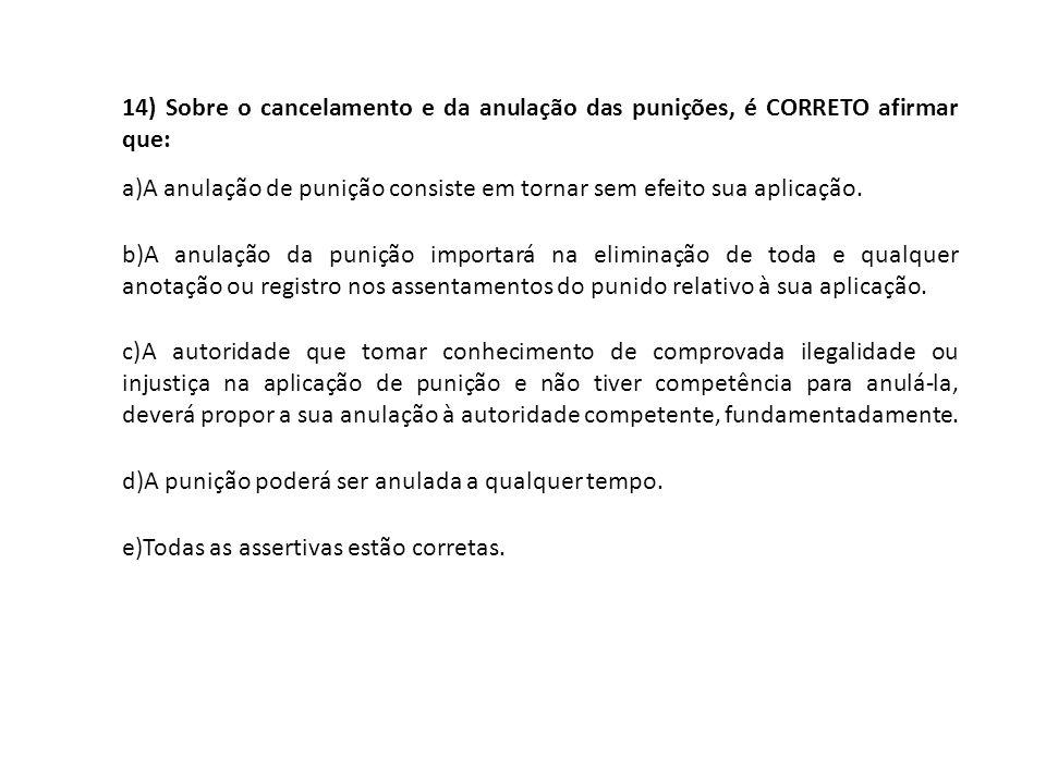 14) Sobre o cancelamento e da anulação das punições, é CORRETO afirmar que: