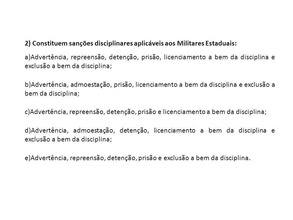 2) Constituem sanções disciplinares aplicáveis aos Militares Estaduais: