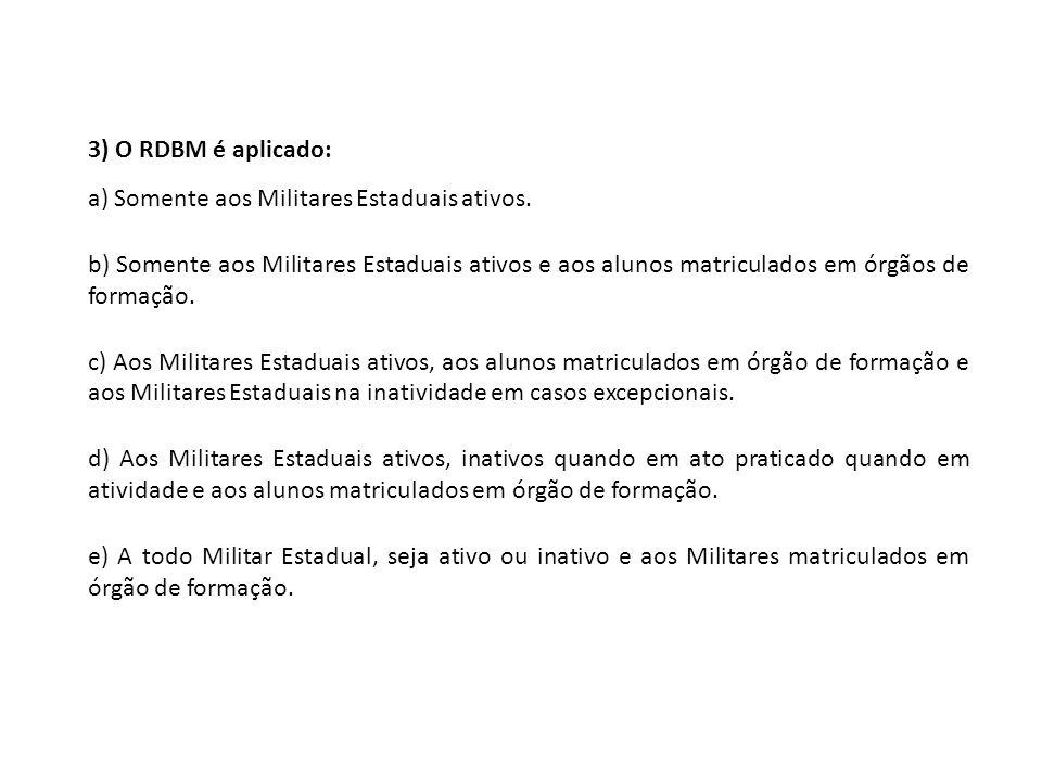 3) O RDBM é aplicado: a) Somente aos Militares Estaduais ativos.