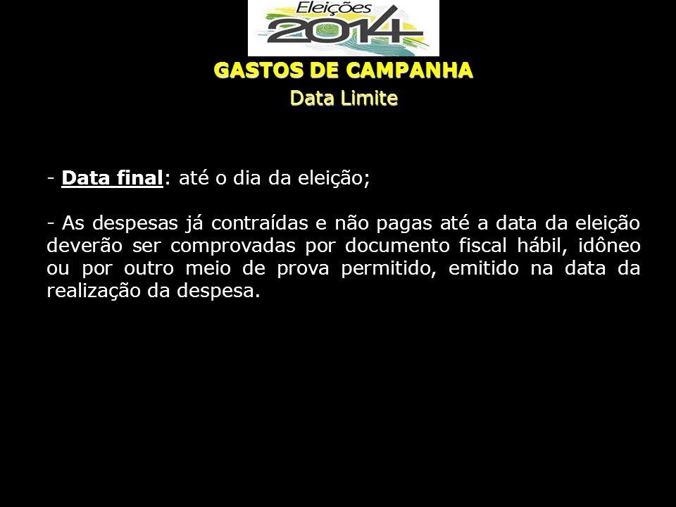 GASTOS DE CAMPANHA Data Limite Data final: até o dia da eleição;