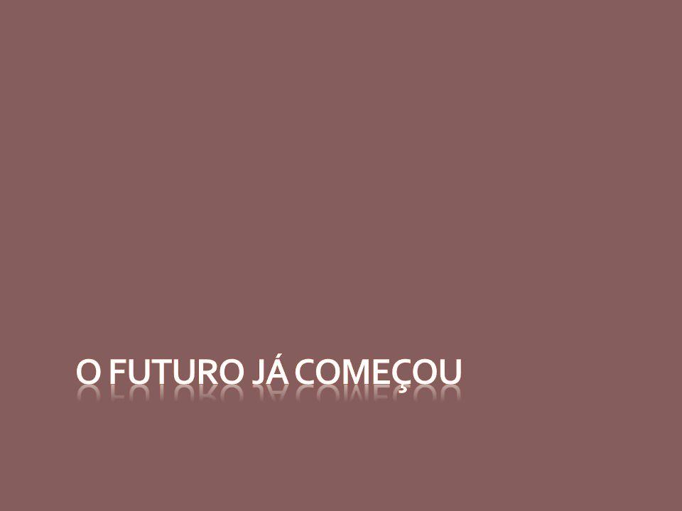 O FUTURO JÁ COMEÇOU