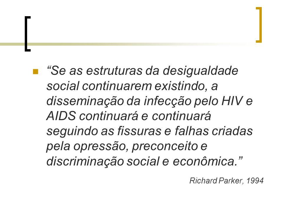 Se as estruturas da desigualdade social continuarem existindo, a disseminação da infecção pelo HIV e AIDS continuará e continuará seguindo as fissuras e falhas criadas pela opressão, preconceito e discriminação social e econômica.