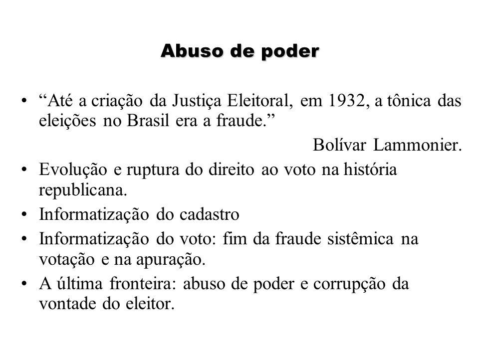 Abuso de poder Até a criação da Justiça Eleitoral, em 1932, a tônica das eleições no Brasil era a fraude.