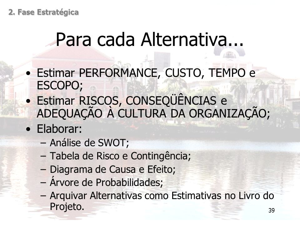 Para cada Alternativa... Estimar PERFORMANCE, CUSTO, TEMPO e ESCOPO;