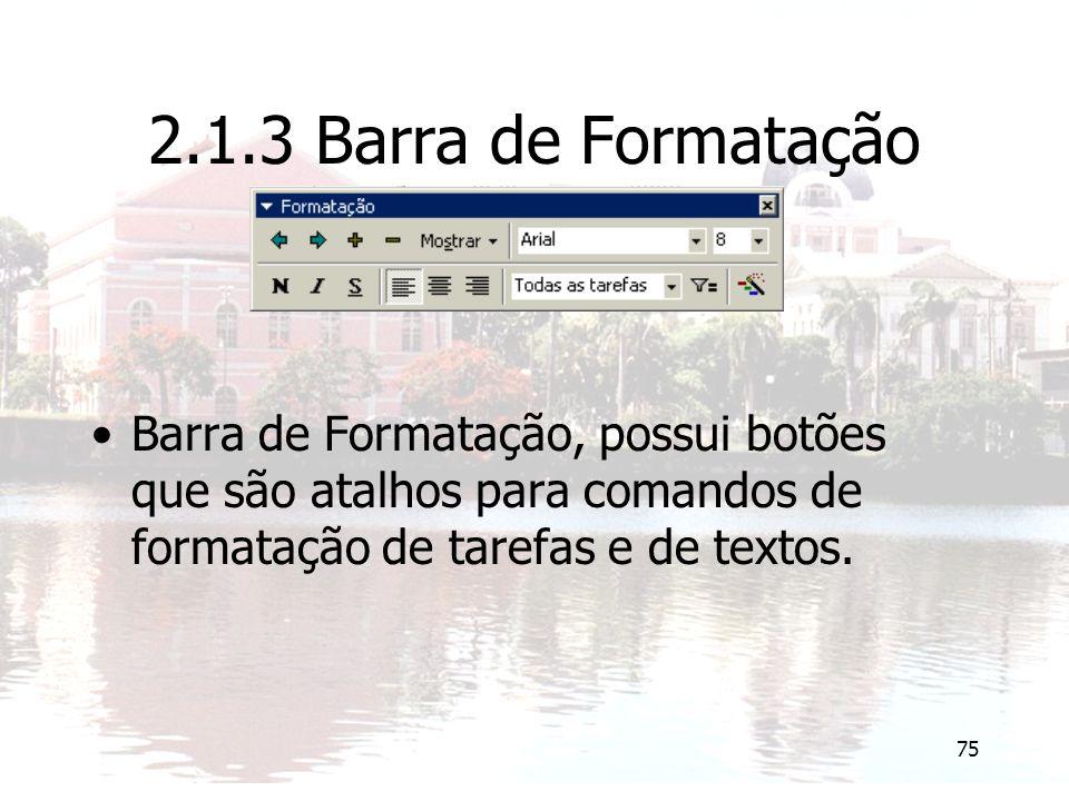 2.1.3 Barra de Formatação Barra de Formatação, possui botões que são atalhos para comandos de formatação de tarefas e de textos.