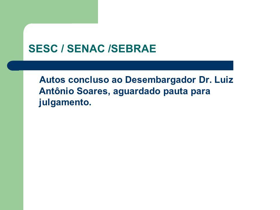 SESC / SENAC /SEBRAE Autos concluso ao Desembargador Dr.