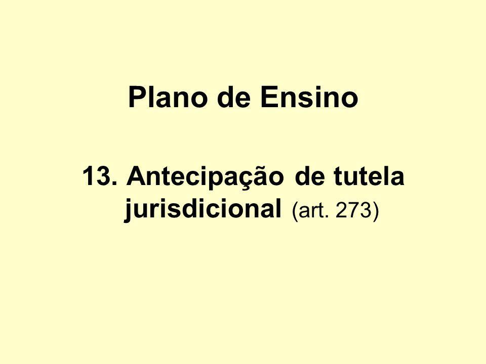 13. Antecipação de tutela jurisdicional (art. 273)