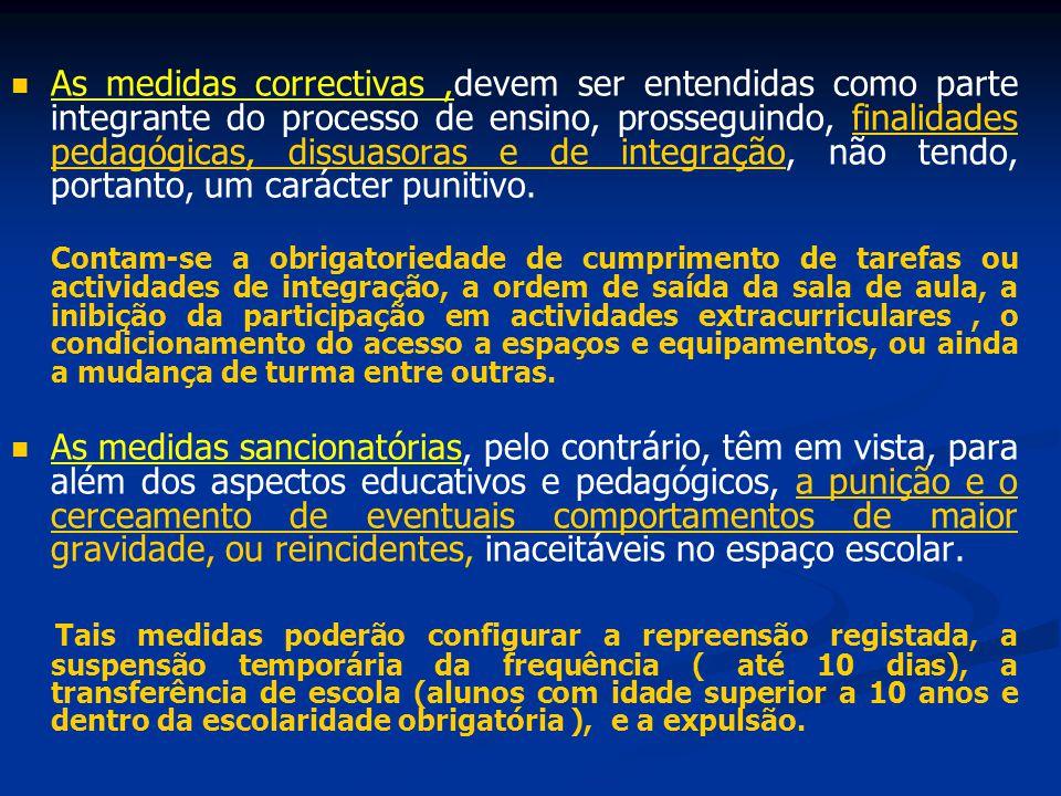 As medidas correctivas ,devem ser entendidas como parte integrante do processo de ensino, prosseguindo, finalidades pedagógicas, dissuasoras e de integração, não tendo, portanto, um carácter punitivo.