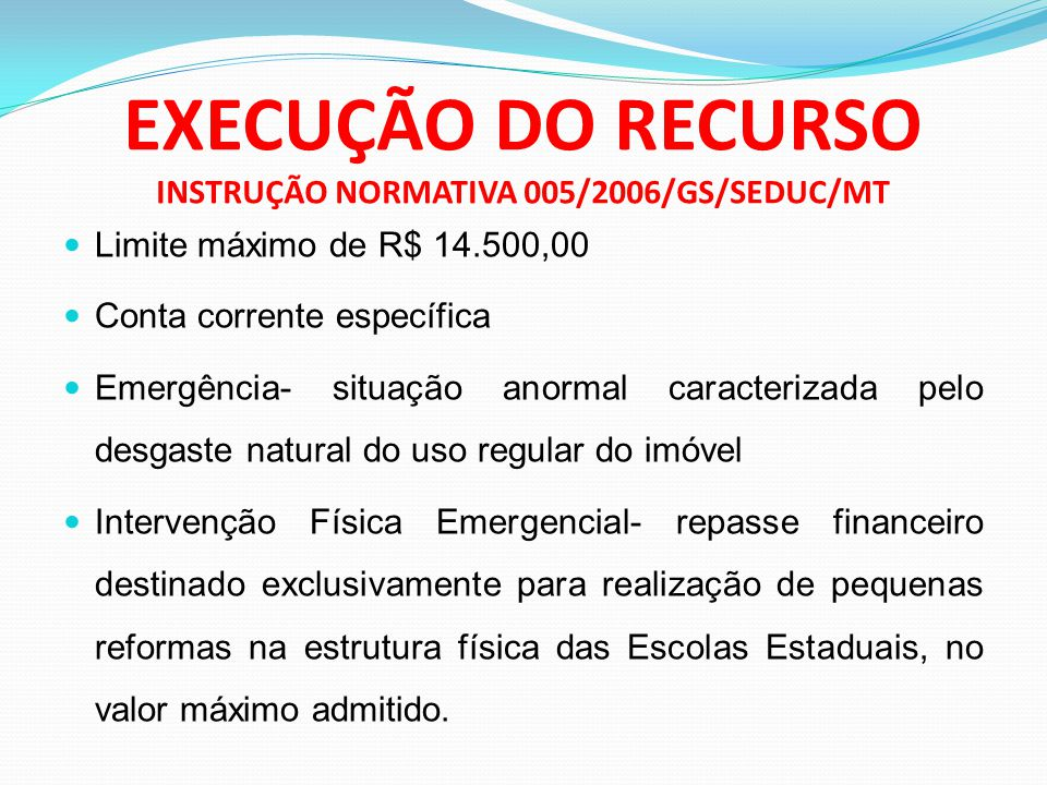 EXECUÇÃO DO RECURSO INSTRUÇÃO NORMATIVA 005/2006/GS/SEDUC/MT
