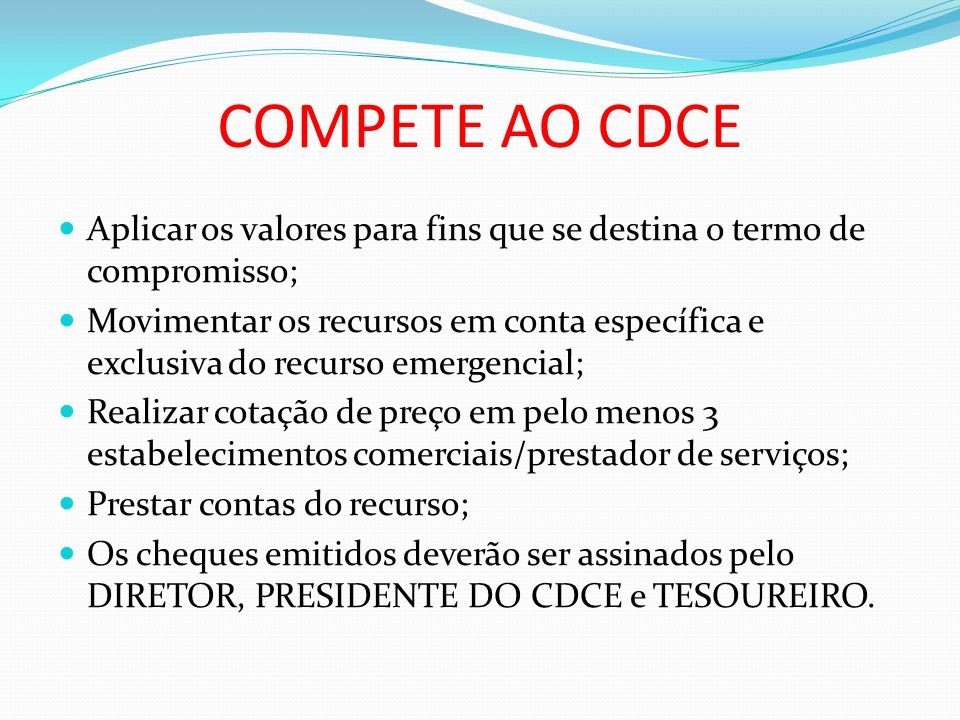 COMPETE AO CDCE Aplicar os valores para fins que se destina o termo de compromisso;