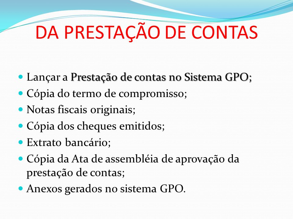 DA PRESTAÇÃO DE CONTAS Lançar a Prestação de contas no Sistema GPO;