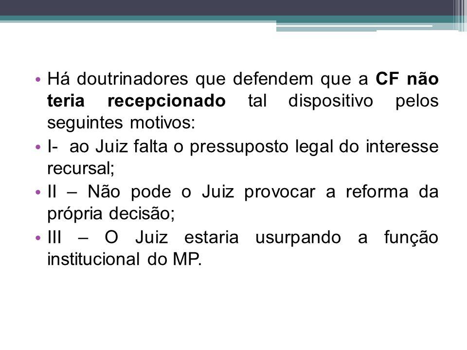 Há doutrinadores que defendem que a CF não teria recepcionado tal dispositivo pelos seguintes motivos: