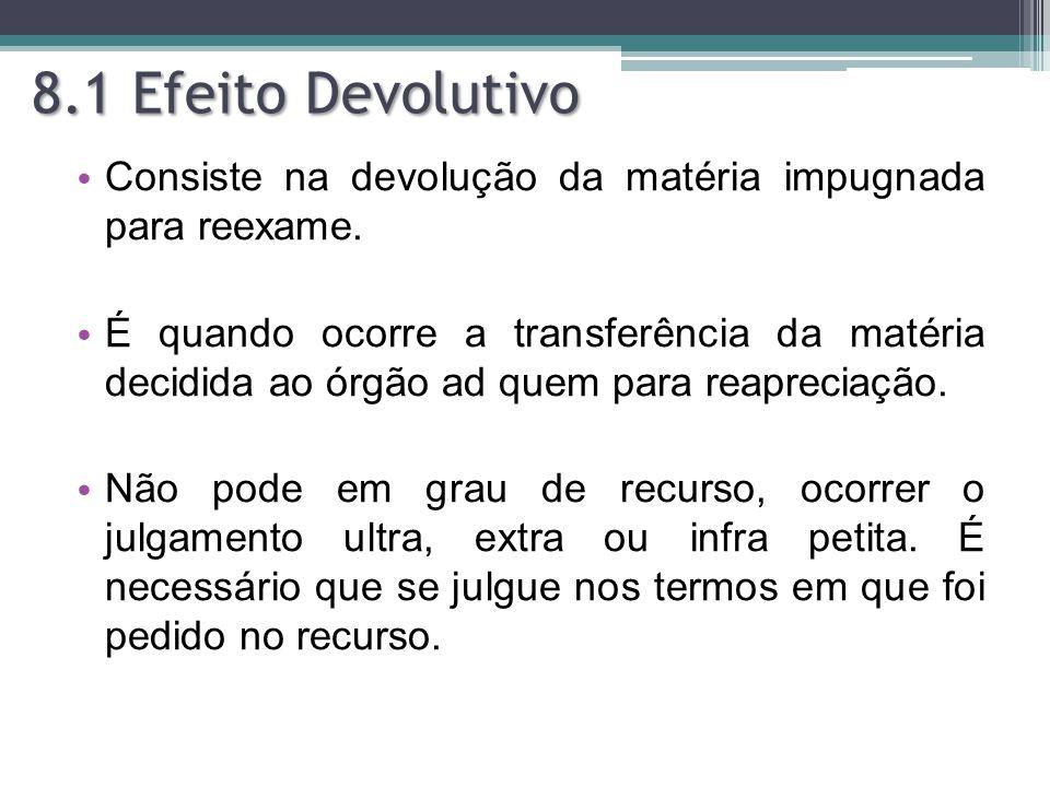 8.1 Efeito Devolutivo Consiste na devolução da matéria impugnada para reexame.