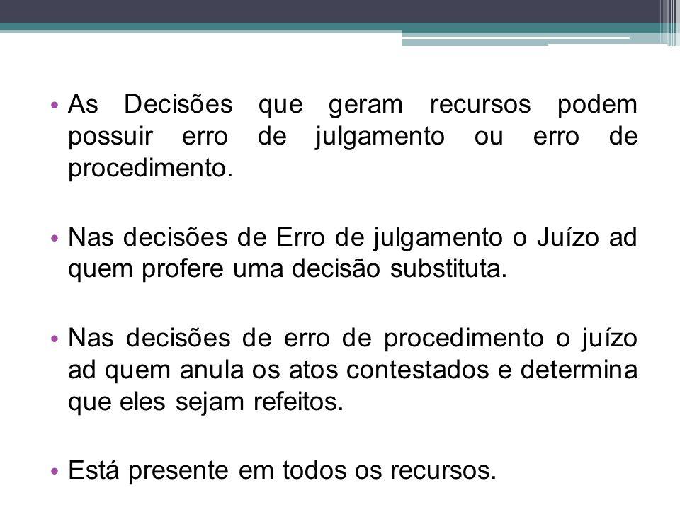 As Decisões que geram recursos podem possuir erro de julgamento ou erro de procedimento.