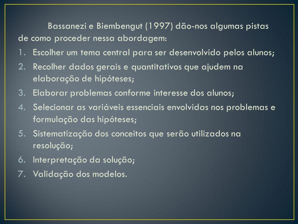 Bassanezi e Biembengut (1997) dão-nos algumas pistas de como proceder nessa abordagem: