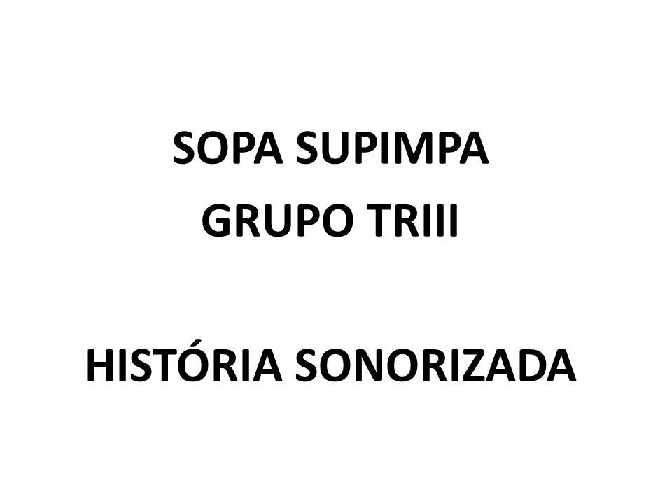 SOPA SUPIMPA GRUPO TRIII HISTÓRIA SONORIZADA