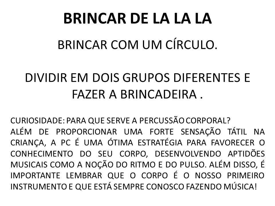 DIVIDIR EM DOIS GRUPOS DIFERENTES E FAZER A BRINCADEIRA .