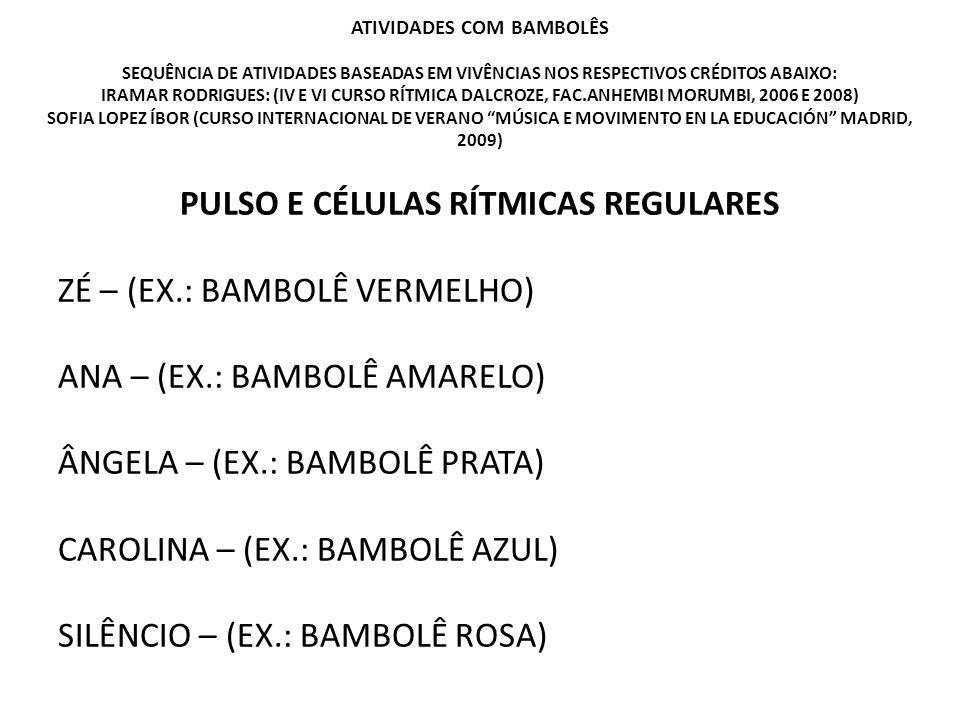 ATIVIDADES COM BAMBOLÊS SEQUÊNCIA DE ATIVIDADES BASEADAS EM VIVÊNCIAS NOS RESPECTIVOS CRÉDITOS ABAIXO: IRAMAR RODRIGUES: (IV E VI CURSO RÍTMICA DALCROZE, FAC.ANHEMBI MORUMBI, 2006 E 2008) SOFIA LOPEZ ÍBOR (CURSO INTERNACIONAL DE VERANO MÚSICA E MOVIMENTO EN LA EDUCACIÓN MADRID, 2009)