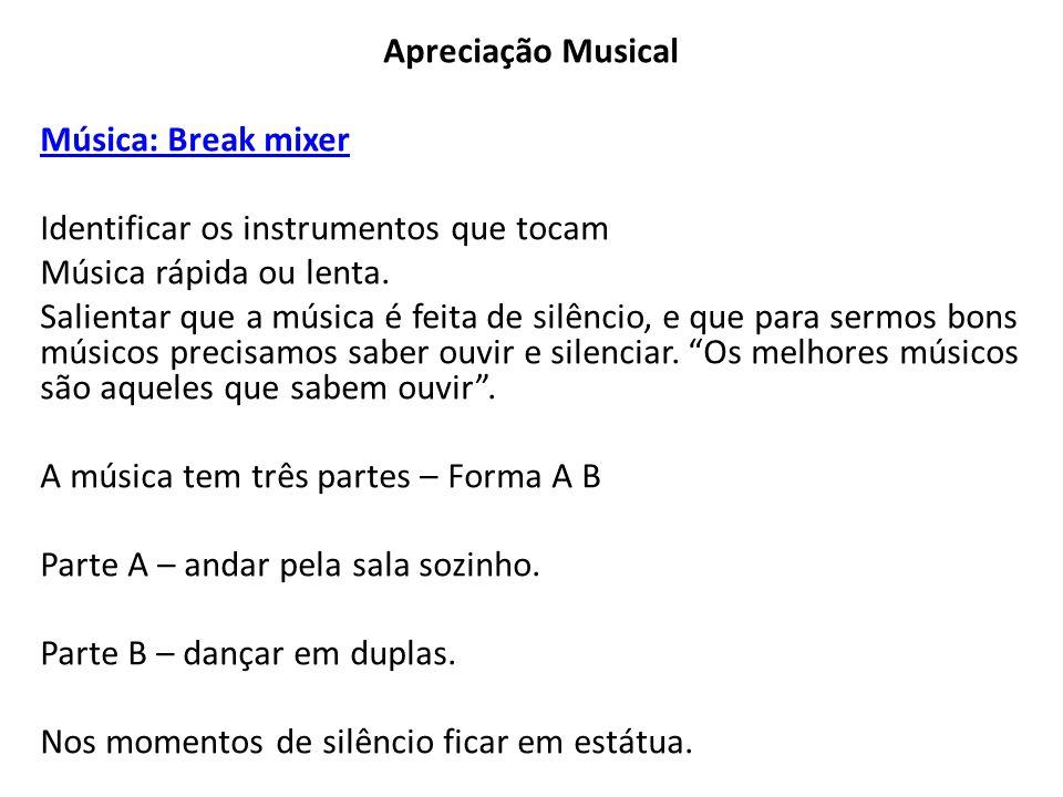 Apreciação Musical Música: Break mixer. Identificar os instrumentos que tocam. Música rápida ou lenta.