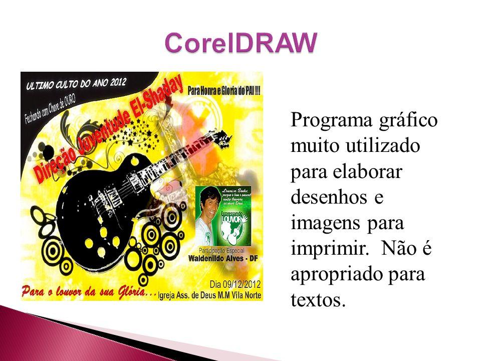 CorelDRAW Programa gráfico muito utilizado para elaborar desenhos e imagens para imprimir.