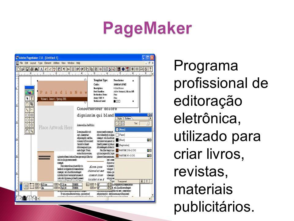 PageMaker Programa profissional de editoração eletrônica, utilizado para criar livros, revistas, materiais publicitários.